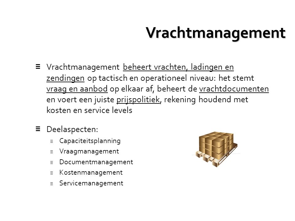 Vrachtmanagement ≡ Vrachtmanagement beheert vrachten, ladingen en zendingen op tactisch en operationeel niveau: het stemt vraag en aanbod op elkaar af