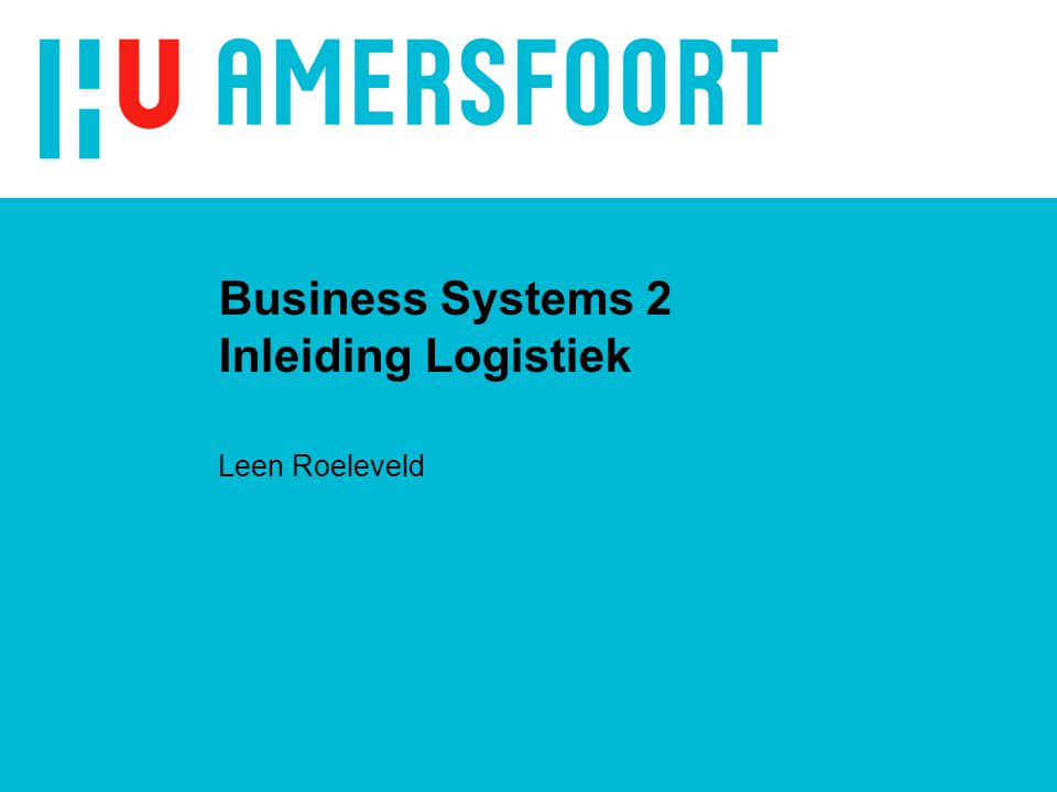 Business Systems 2 Inleiding Logistiek Leen Roeleveld