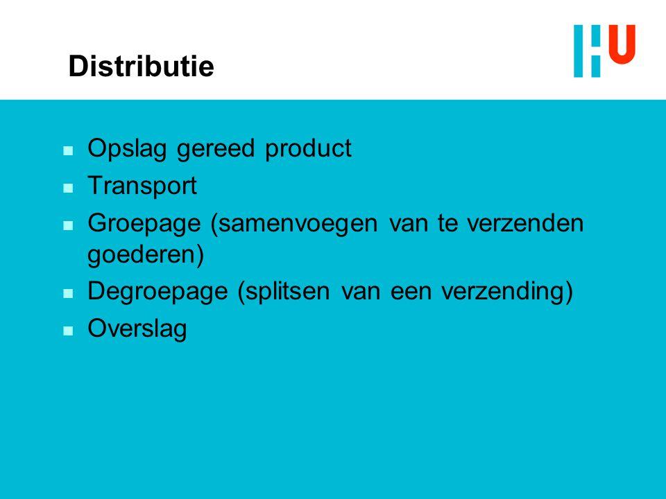 Distributie n Opslag gereed product n Transport n Groepage (samenvoegen van te verzenden goederen) n Degroepage (splitsen van een verzending) n Overslag