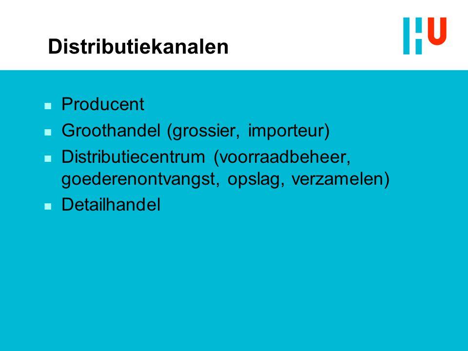 Distributiekanalen n Producent n Groothandel (grossier, importeur) n Distributiecentrum (voorraadbeheer, goederenontvangst, opslag, verzamelen) n Detailhandel