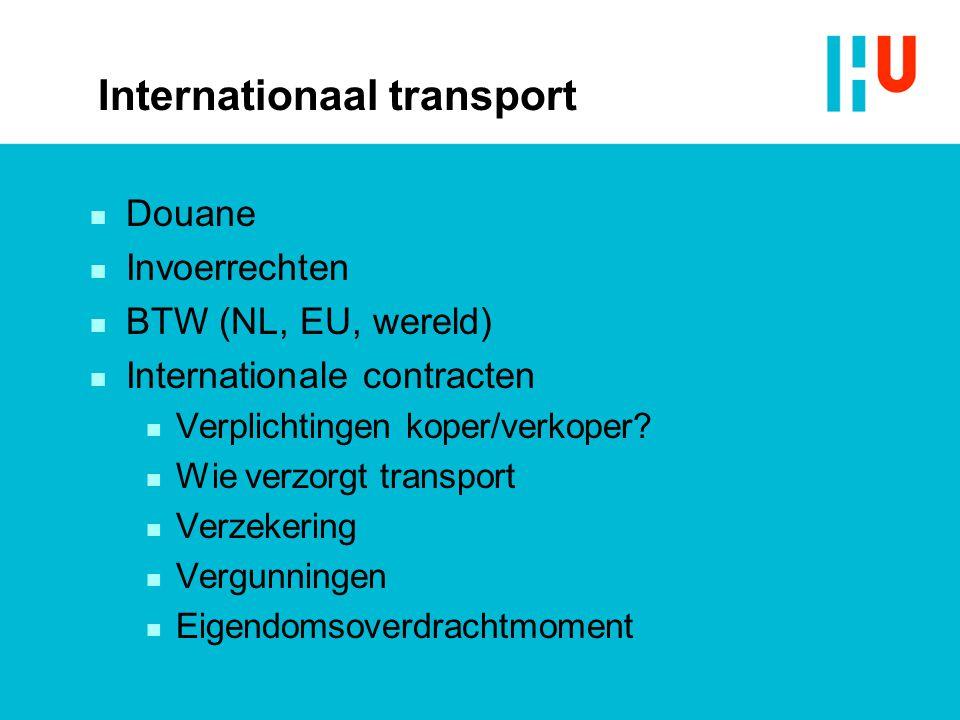 Internationaal transport n Douane n Invoerrechten n BTW (NL, EU, wereld) n Internationale contracten n Verplichtingen koper/verkoper.