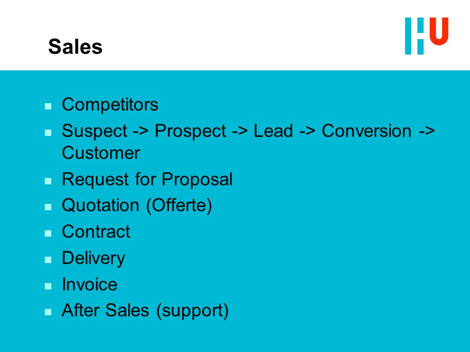 Sales n Competitors n Suspect -> Prospect -> Lead -> Conversion -> Customer n Request for Proposal n Quotation (Offerte) n Contract n Delivery n Invoi