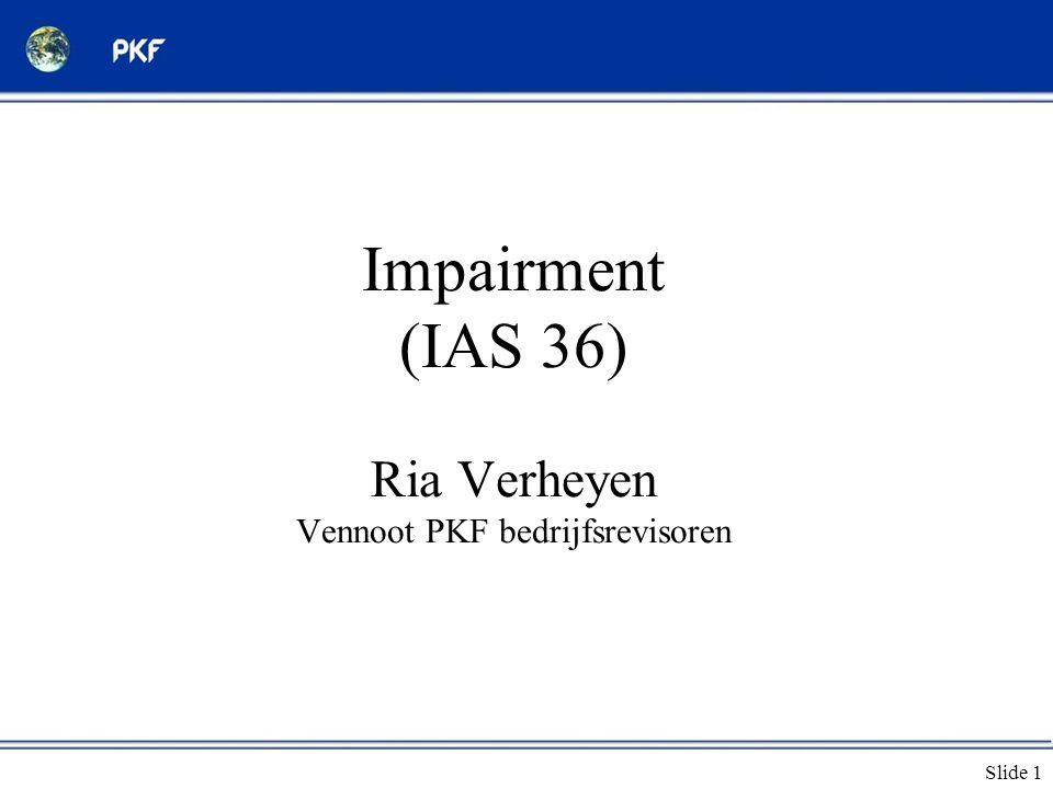 Slide 1 Impairment (IAS 36) Ria Verheyen Vennoot PKF bedrijfsrevisoren