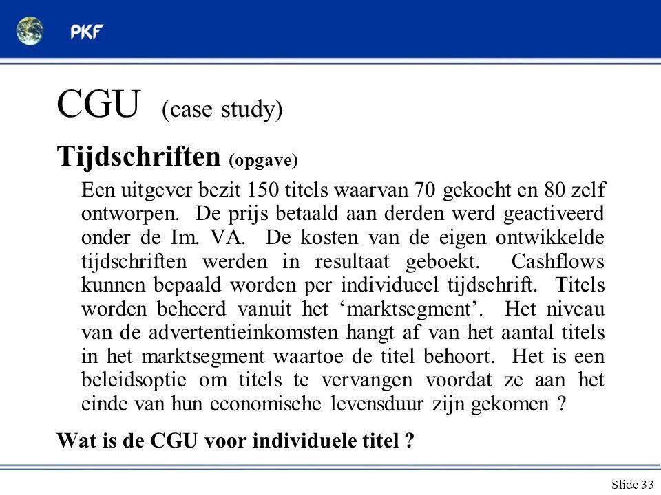 Slide 33 CGU (case study) Tijdschriften (opgave) Een uitgever bezit 150 titels waarvan 70 gekocht en 80 zelf ontworpen. De prijs betaald aan derden we