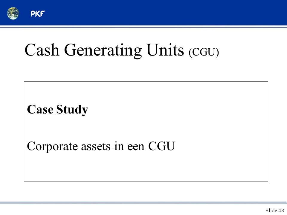 Slide 48 Cash Generating Units (CGU) Case Study Corporate assets in een CGU