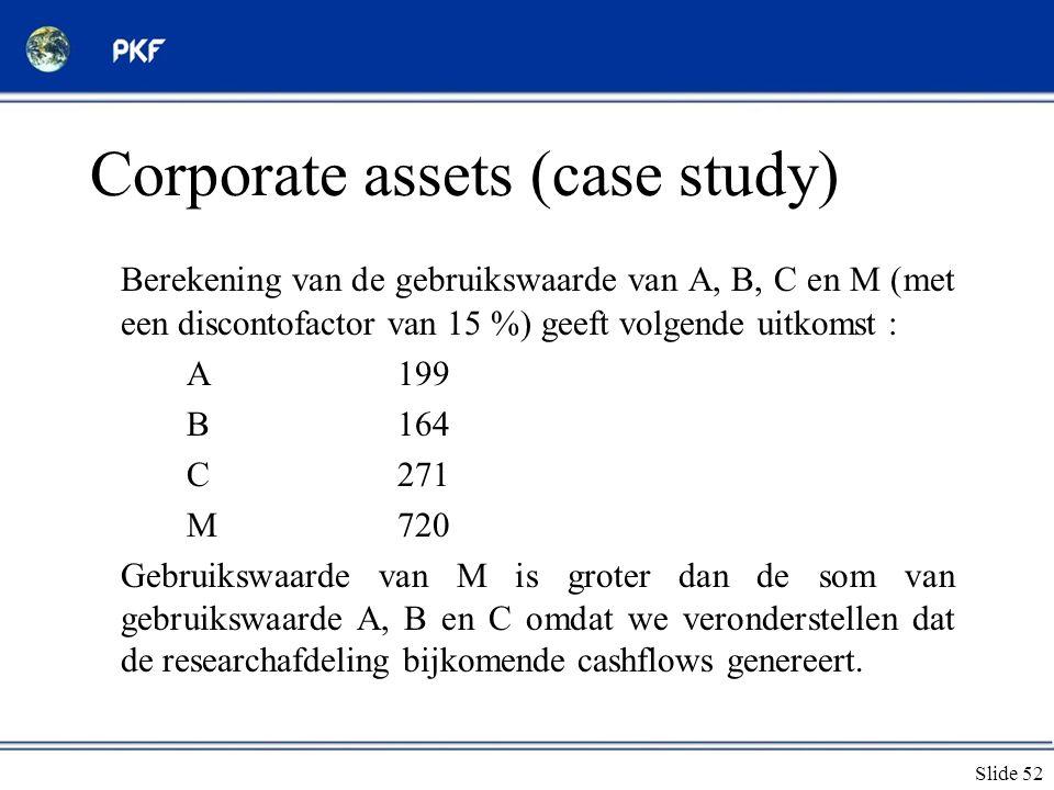 Slide 52 Corporate assets (case study) Berekening van de gebruikswaarde van A, B, C en M (met een discontofactor van 15 %) geeft volgende uitkomst : A