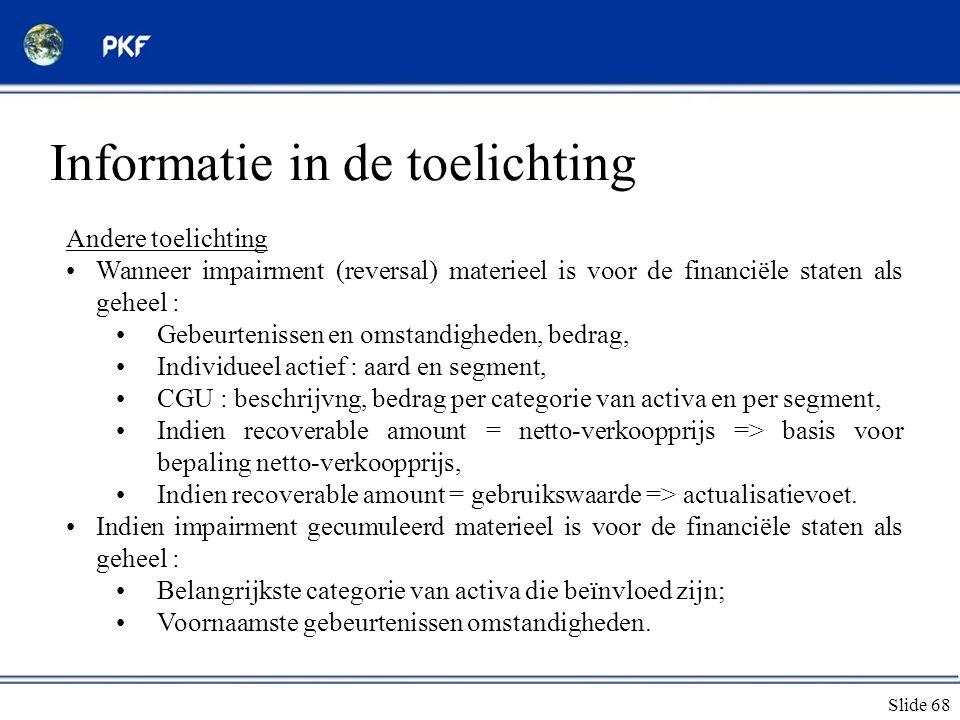Slide 68 Informatie in de toelichting Andere toelichting •Wanneer impairment (reversal) materieel is voor de financiële staten als geheel : •Gebeurten