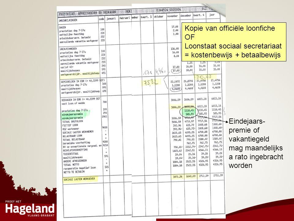 Eindejaars- premie of vakantiegeld mag maandelijks a rato ingebracht worden Kopie van officiële loonfiche OF Loonstaat sociaal secretariaat = kostenbe