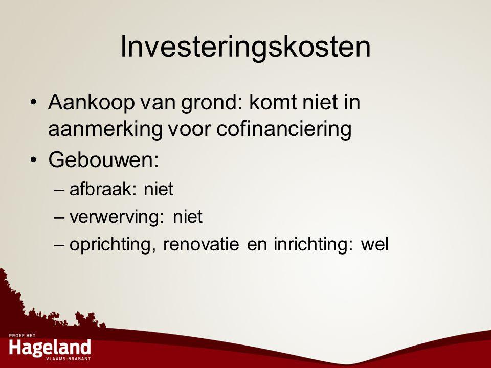Investeringskosten •Aankoop van grond: komt niet in aanmerking voor cofinanciering •Gebouwen: –afbraak: niet –verwerving: niet –oprichting, renovatie