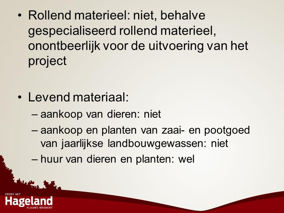 •Rollend materieel: niet, behalve gespecialiseerd rollend materieel, onontbeerlijk voor de uitvoering van het project •Levend materiaal: –aankoop van
