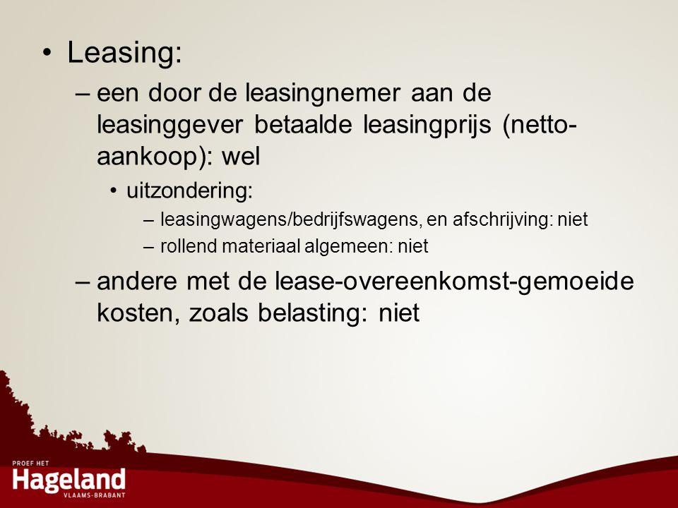 •Leasing: –een door de leasingnemer aan de leasinggever betaalde leasingprijs (netto- aankoop): wel •uitzondering: –leasingwagens/bedrijfswagens, en a