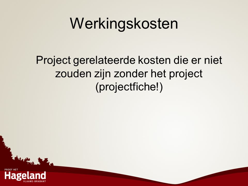 Project gerelateerde kosten die er niet zouden zijn zonder het project (projectfiche!) Werkingskosten
