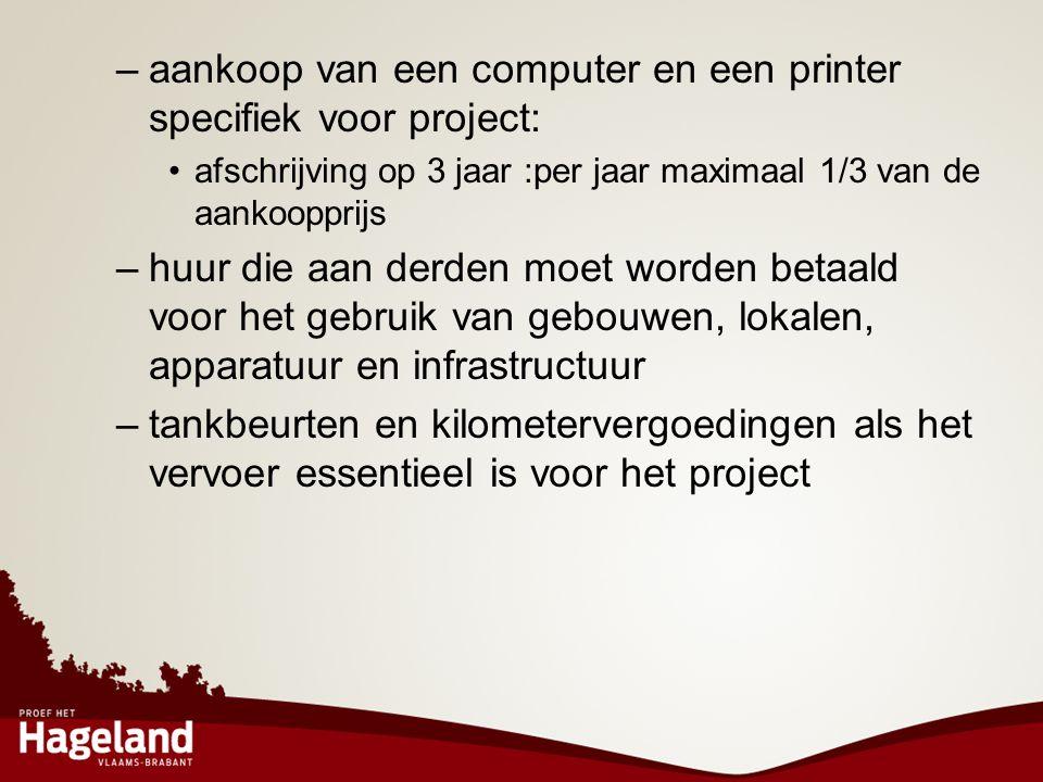 –aankoop van een computer en een printer specifiek voor project: •afschrijving op 3 jaar :per jaar maximaal 1/3 van de aankoopprijs –huur die aan derd