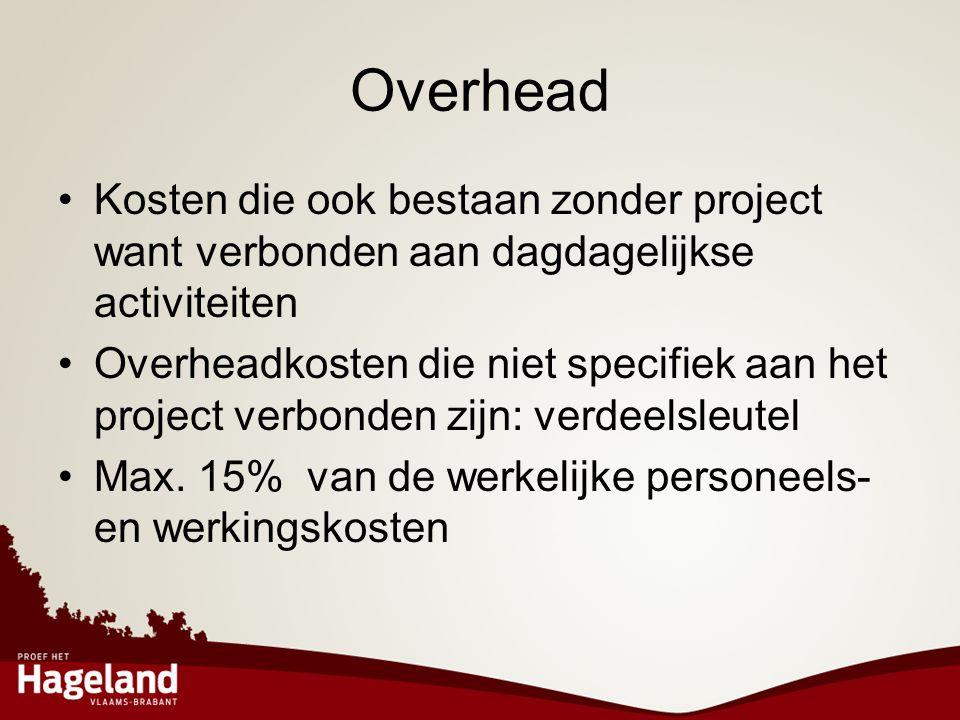 Overhead •Kosten die ook bestaan zonder project want verbonden aan dagdagelijkse activiteiten •Overheadkosten die niet specifiek aan het project verbo