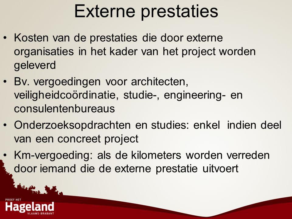Externe prestaties •Kosten van de prestaties die door externe organisaties in het kader van het project worden geleverd •Bv. vergoedingen voor archite
