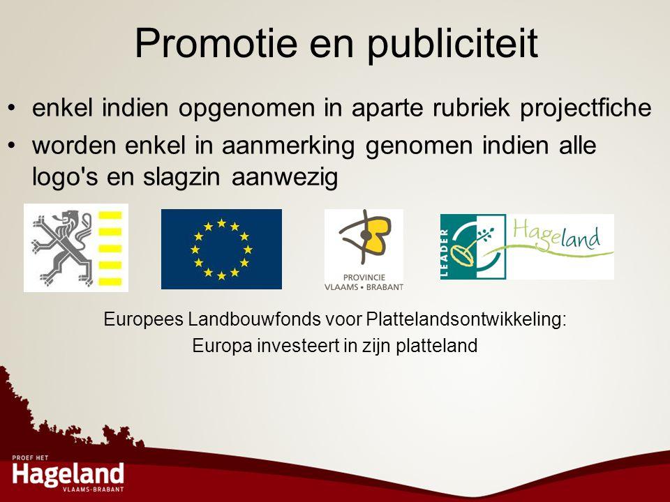 Promotie en publiciteit •enkel indien opgenomen in aparte rubriek projectfiche •worden enkel in aanmerking genomen indien alle logo's en slagzin aanwe