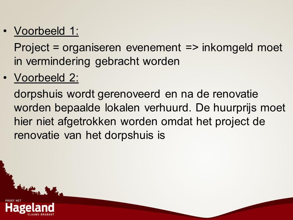 •Voorbeeld 1: Project = organiseren evenement => inkomgeld moet in vermindering gebracht worden •Voorbeeld 2: dorpshuis wordt gerenoveerd en na de ren