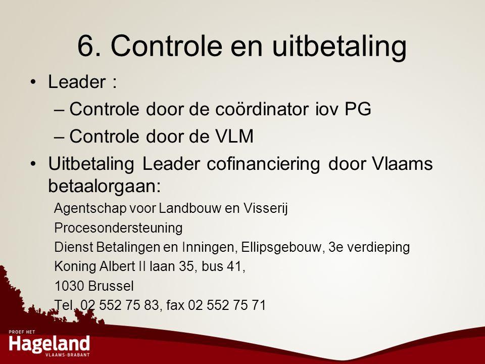6. Controle en uitbetaling •Leader : –Controle door de coördinator iov PG –Controle door de VLM •Uitbetaling Leader cofinanciering door Vlaams betaalo