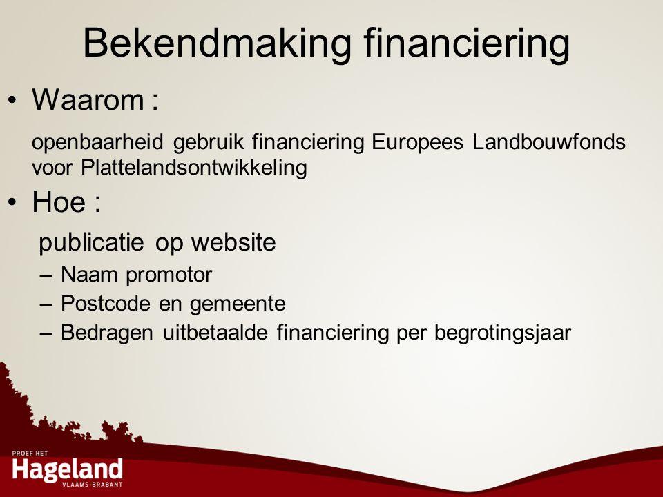 Bekendmaking financiering •Waarom : openbaarheid gebruik financiering Europees Landbouwfonds voor Plattelandsontwikkeling •Hoe : publicatie op website