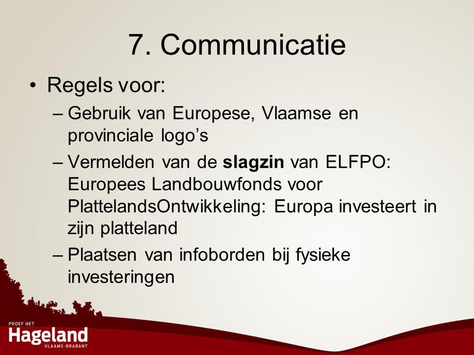 7. Communicatie •Regels voor: –Gebruik van Europese, Vlaamse en provinciale logo's –Vermelden van de slagzin van ELFPO: Europees Landbouwfonds voor Pl