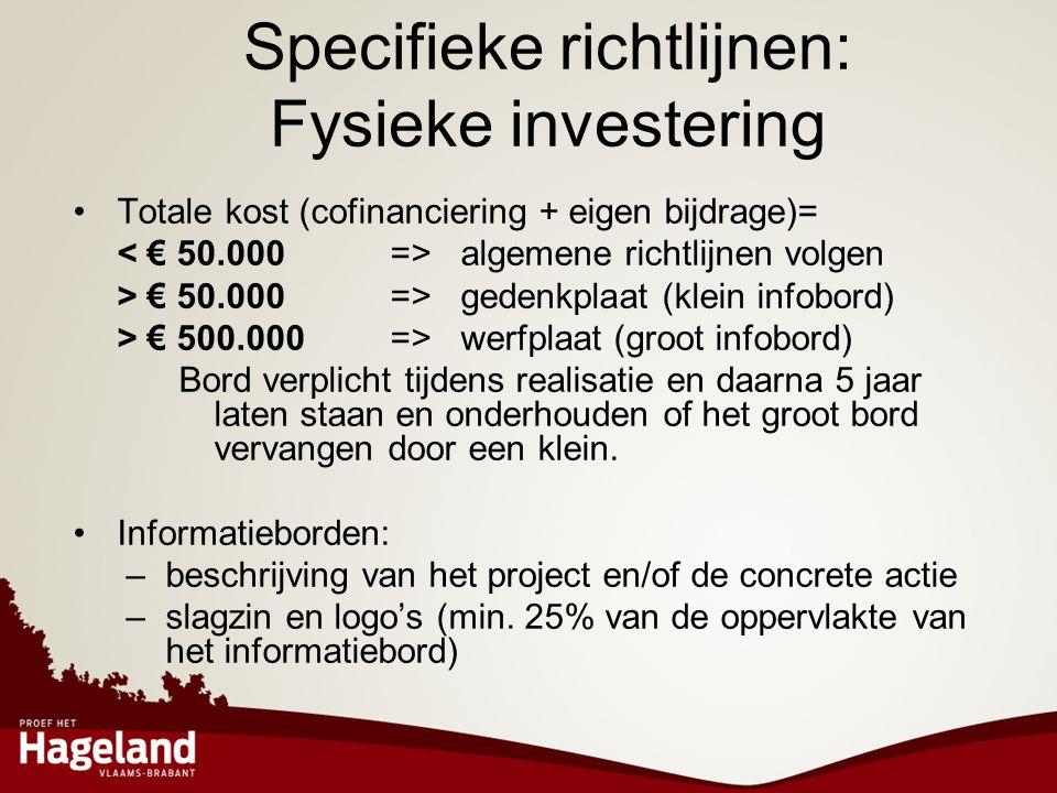 Specifieke richtlijnen: Fysieke investering •Totale kost (cofinanciering + eigen bijdrage)= algemene richtlijnen volgen > € 50.000 => gedenkplaat (kle