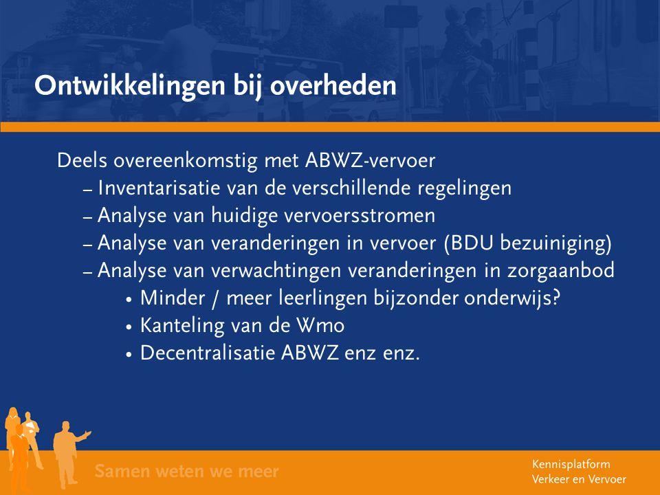 Ontwikkelingen bij overheden Deels overeenkomstig met ABWZ-vervoer – Inventarisatie van de verschillende regelingen – Analyse van huidige vervoersstro