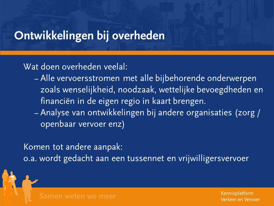 Ontwikkelingen bij overheden Wat doen overheden veelal: – Alle vervoersstromen met alle bijbehorende onderwerpen zoals wenselijkheid, noodzaak, wettel