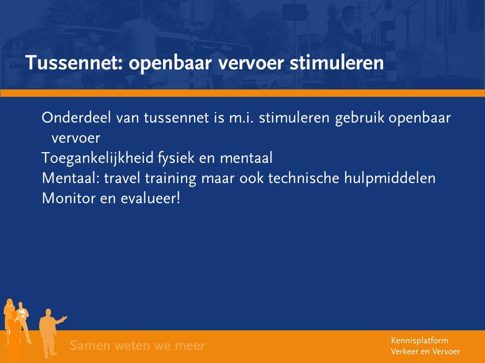Tussennet: openbaar vervoer stimuleren Onderdeel van tussennet is m.i. stimuleren gebruik openbaar vervoer Toegankelijkheid fysiek en mentaal Mentaal: