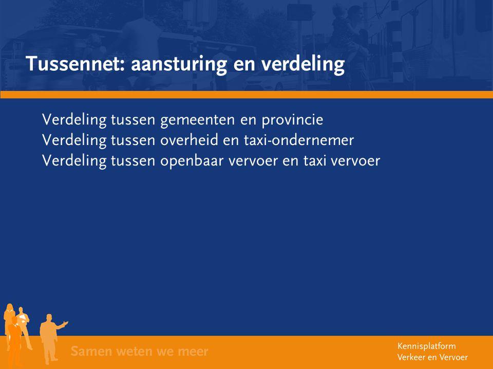 Tussennet: aansturing en verdeling Verdeling tussen gemeenten en provincie Verdeling tussen overheid en taxi-ondernemer Verdeling tussen openbaar verv