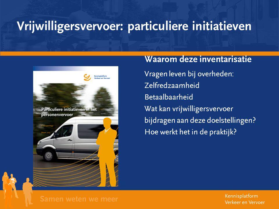 Vrijwilligersvervoer: particuliere initiatieven Waarom deze inventarisatie Vragen leven bij overheden: Zelfredzaamheid Betaalbaarheid Wat kan vrijwill