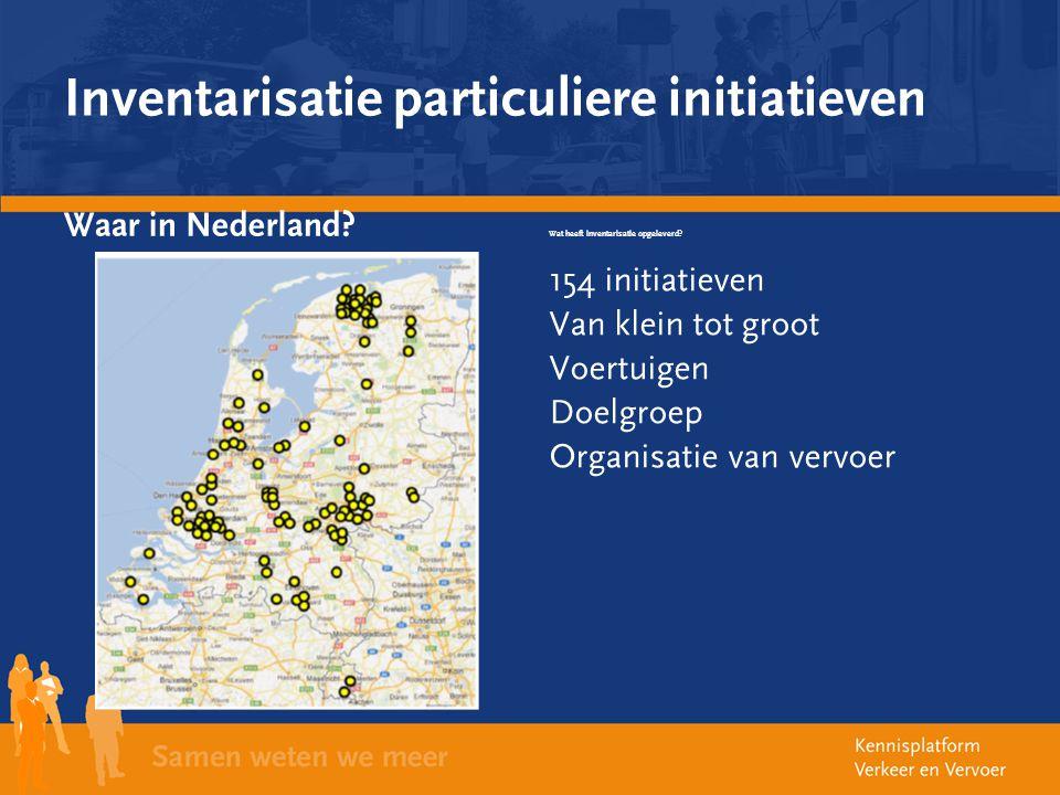 Inventarisatie particuliere initiatieven Waar in Nederland? Wat heeft inventarisatie opgeleverd? 154 initiatieven Van klein tot groot Voertuigen Doelg
