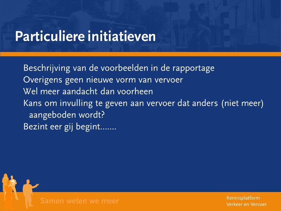 Particuliere initiatieven Beschrijving van de voorbeelden in de rapportage Overigens geen nieuwe vorm van vervoer Wel meer aandacht dan voorheen Kans