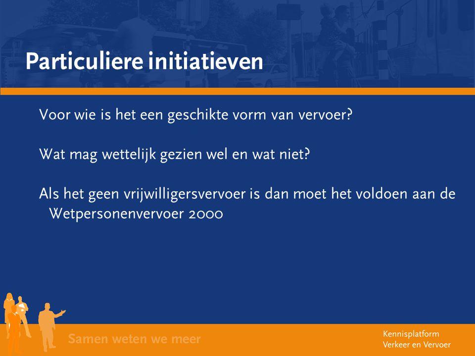 Particuliere initiatieven Voor wie is het een geschikte vorm van vervoer? Wat mag wettelijk gezien wel en wat niet? Als het geen vrijwilligersvervoer