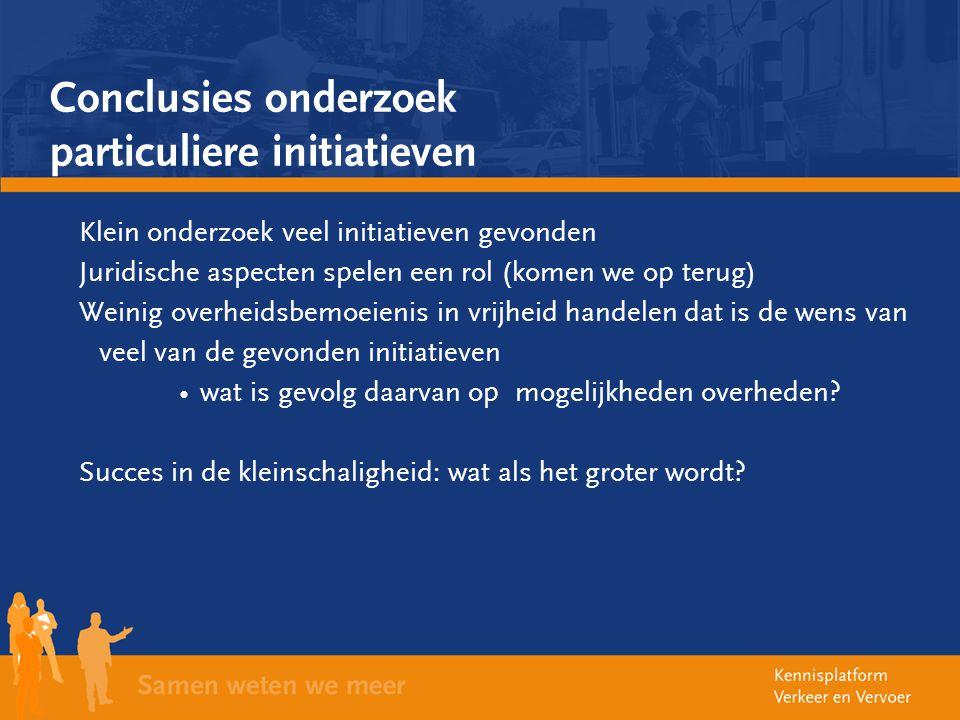 Conclusies onderzoek particuliere initiatieven Klein onderzoek veel initiatieven gevonden Juridische aspecten spelen een rol (komen we op terug) Weini