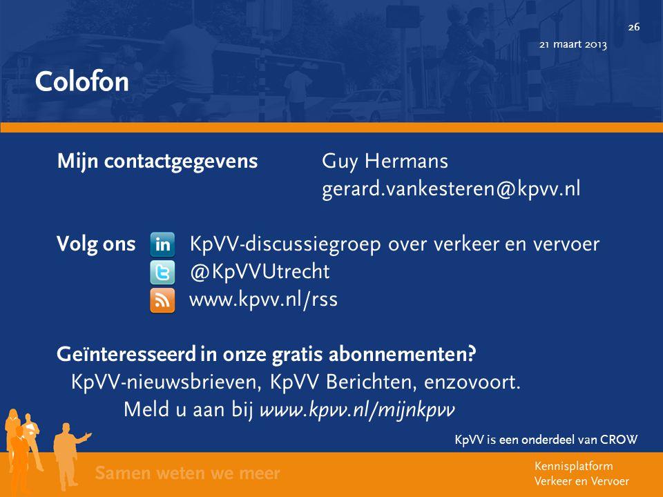 26 21 maart 2013 26 Colofon Mijn contactgegevens Guy Hermans gerard.vankesteren@kpvv.nl Volg ons KpVV-discussiegroep over verkeer en vervoer @KpVVUtre