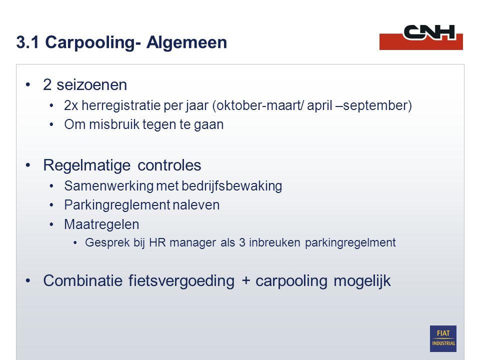 3.1 Carpooling- Algemeen •2 seizoenen •2x herregistratie per jaar (oktober-maart/ april –september) •Om misbruik tegen te gaan •Regelmatige controles