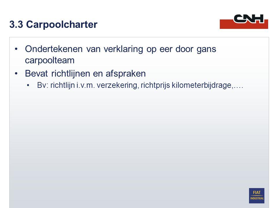 3.3 Carpoolcharter •Ondertekenen van verklaring op eer door gans carpoolteam •Bevat richtlijnen en afspraken •Bv: richtlijn i.v.m. verzekering, richtp