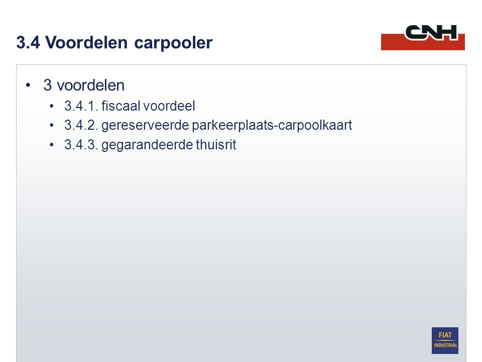 3.4 Voordelen carpooler •3 voordelen •3.4.1. fiscaal voordeel •3.4.2. gereserveerde parkeerplaats-carpoolkaart •3.4.3. gegarandeerde thuisrit