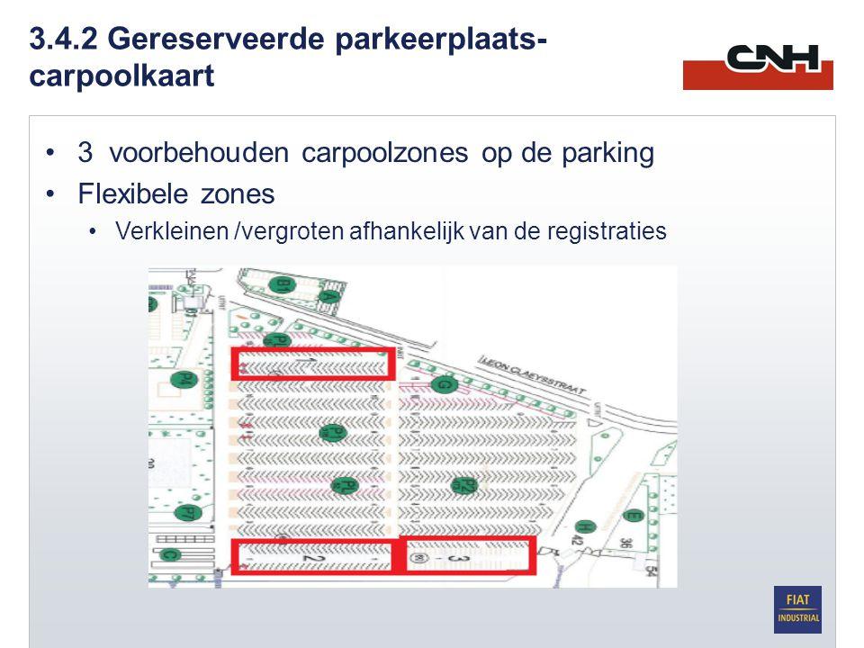 3.4.2 Gereserveerde parkeerplaats- carpoolkaart •3 voorbehouden carpoolzones op de parking •Flexibele zones •Verkleinen /vergroten afhankelijk van de registraties