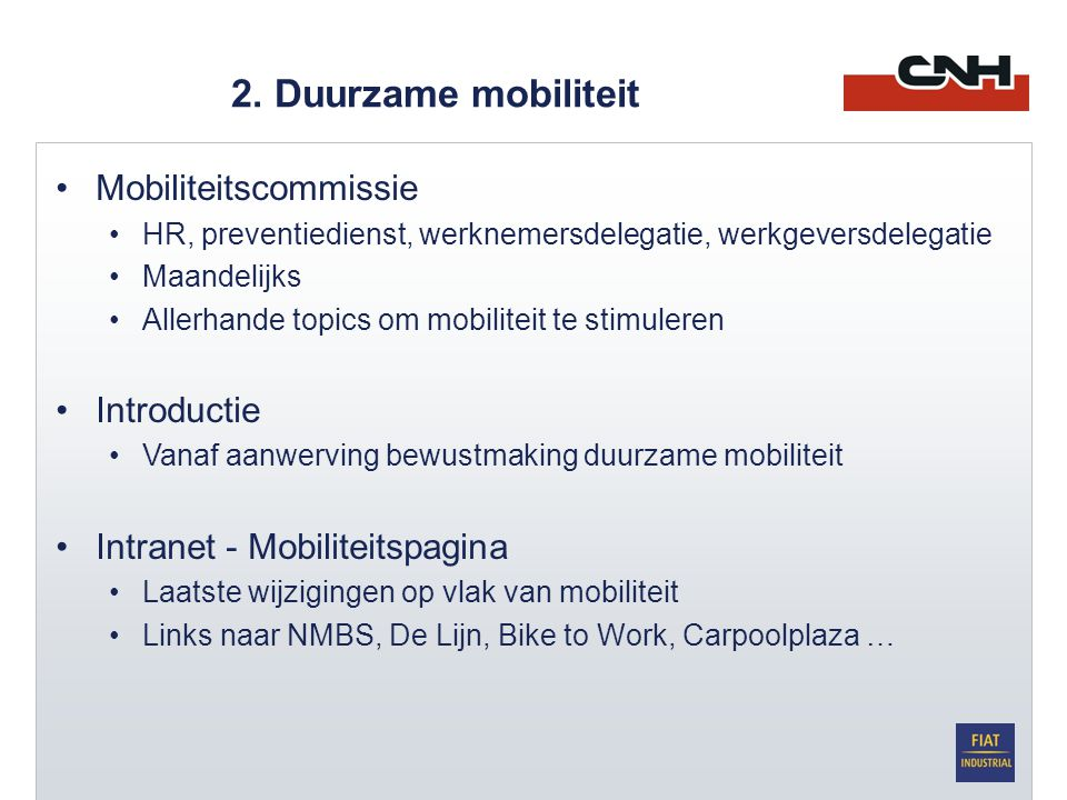 •Mobiliteitscommissie •HR, preventiedienst, werknemersdelegatie, werkgeversdelegatie •Maandelijks •Allerhande topics om mobiliteit te stimuleren •Intr