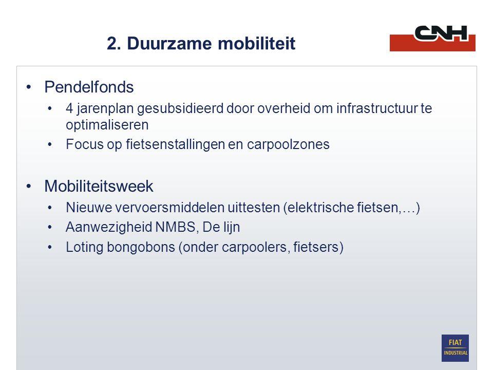 2. Duurzame mobiliteit •Pendelfonds •4 jarenplan gesubsidieerd door overheid om infrastructuur te optimaliseren •Focus op fietsenstallingen en carpool