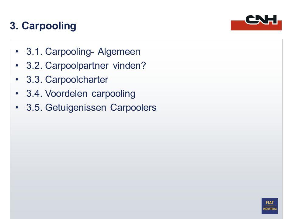 3. Carpooling •3.1. Carpooling- Algemeen •3.2. Carpoolpartner vinden? •3.3. Carpoolcharter •3.4. Voordelen carpooling •3.5. Getuigenissen Carpoolers