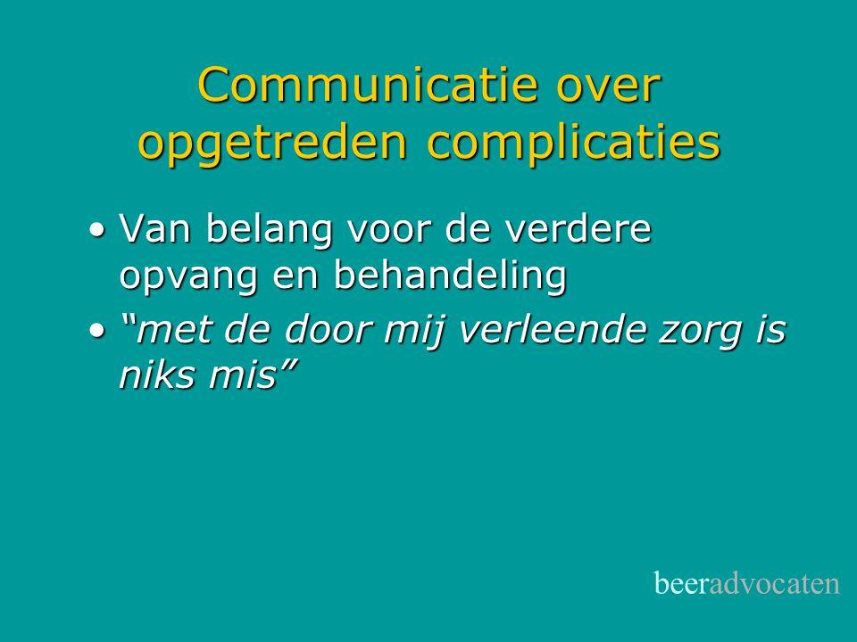 """beeradvocaten Communicatie over opgetreden complicaties •Van belang voor de verdere opvang en behandeling •""""met de door mij verleende zorg is niks mis"""