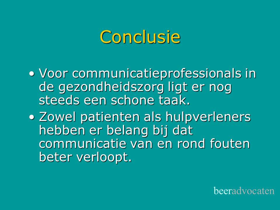 beeradvocaten Conclusie •Voor communicatieprofessionals in de gezondheidszorg ligt er nog steeds een schone taak. •Zowel patienten als hulpverleners h