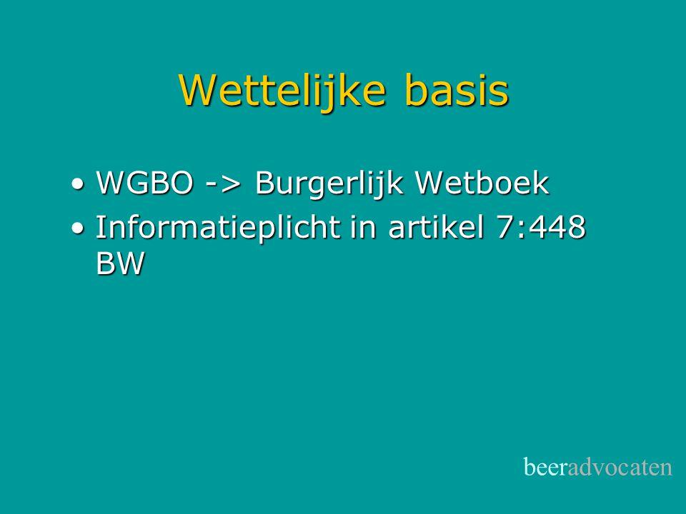 beeradvocaten Wettelijke basis •WGBO -> Burgerlijk Wetboek •Informatieplicht in artikel 7:448 BW