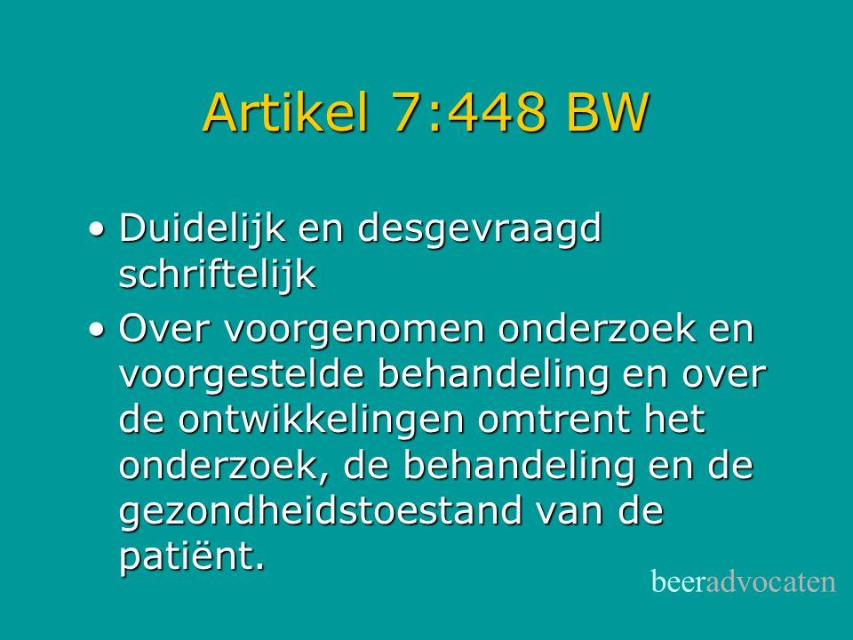 beeradvocaten Artikel 7:448 BW •Duidelijk en desgevraagd schriftelijk •Over voorgenomen onderzoek en voorgestelde behandeling en over de ontwikkelinge