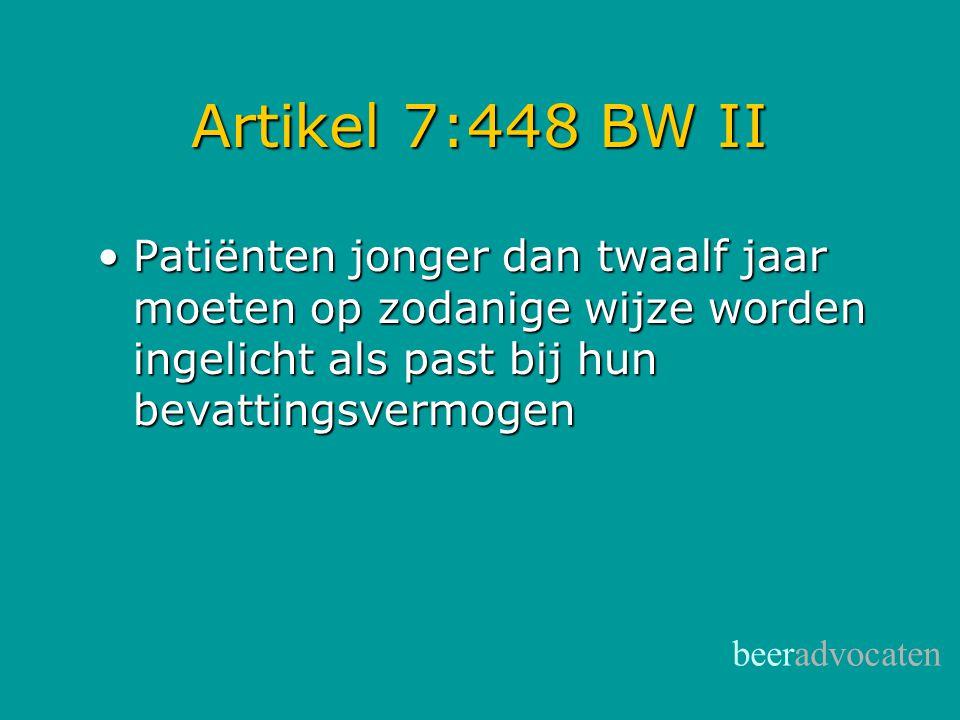 beeradvocaten Artikel 7:448 BW II •Patiënten jonger dan twaalf jaar moeten op zodanige wijze worden ingelicht als past bij hun bevattingsvermogen