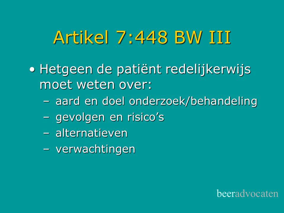 beeradvocaten Artikel 7:448 BW III •Hetgeen de patiënt redelijkerwijs moet weten over: – aard en doel onderzoek/behandeling – gevolgen en risico's – a