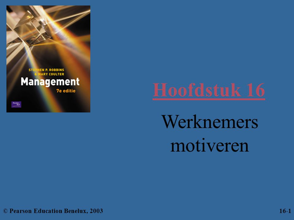 Hoofdstuk 16 Werknemers motiveren © Pearson Education Benelux, 200316-1