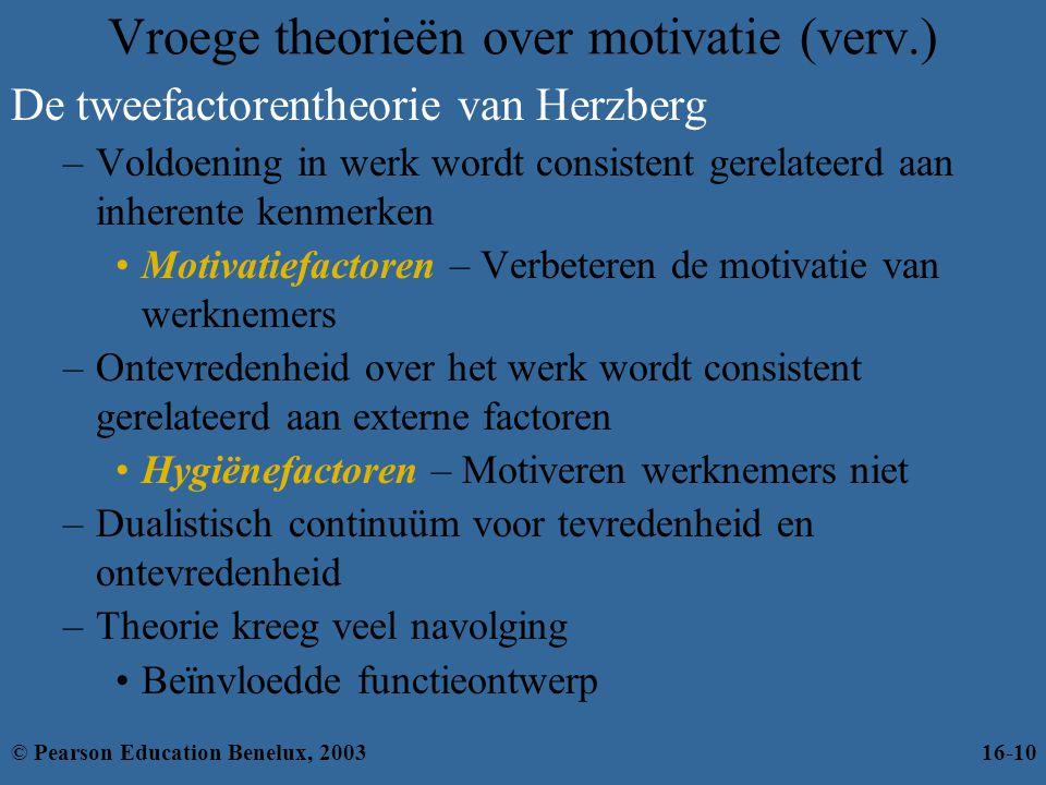 Vroege theorieën over motivatie (verv.) De tweefactorentheorie van Herzberg –Voldoening in werk wordt consistent gerelateerd aan inherente kenmerken •